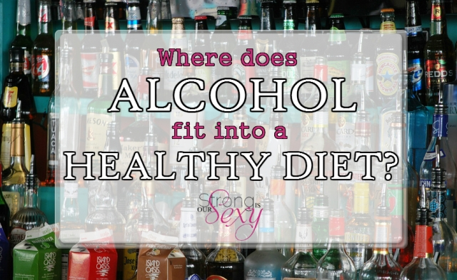 Where does alcohol fit into a healthy diet