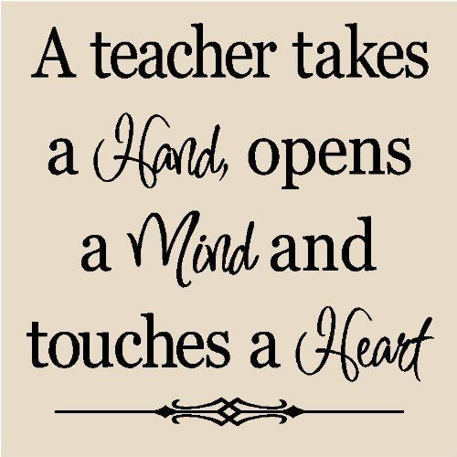 A teacher takes a hand, opens a mind and touches a heart. Gratitude for teachers